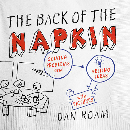 The Back of the Napkin (Expanded Edition) by Dan Roam