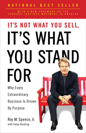 It's Not What You Sell, It's What You Stand For by Roy M. Spence Jr.