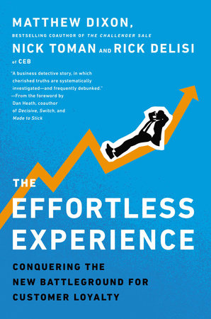 The Effortless Experience by Matthew Dixon, Nick Toman and Rick DeLisi