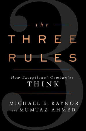 The Three Rules by Michael E. Raynor and Mumtaz Ahmed