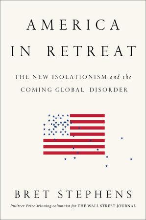 America in Retreat by Bret Stephens