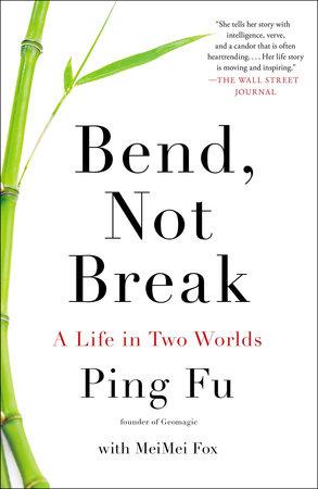 Bend, Not Break by Ping Fu and Mei Mei Fox