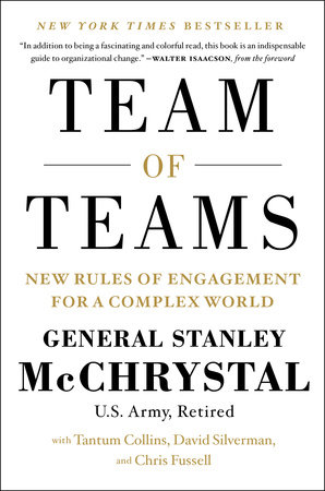 Team of Teams by Gen. Stanley McChrystal, Tantum Collins, David Silverman and Chris Fussell