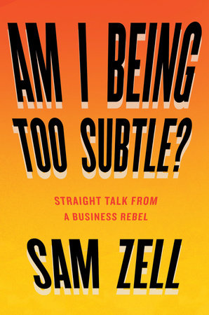 Am I Being Too Subtle? by Sam Zell