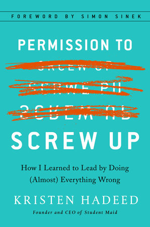 Permission to Screw Up by Kristen Hadeed