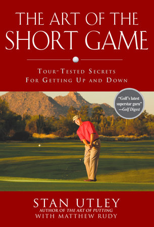 The Art of the Short Game by Stan Utley and Matthew Rudy