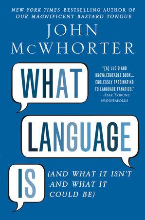 What Language Is by John McWhorter