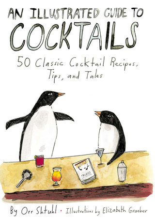 An Illustrated Guide to Cocktails by Orr Shtuhl