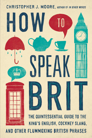 How to Speak Brit by Christopher J. Moore