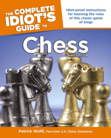 Idiot's Guides: Chess, 3rd Edition by Patrick Wolff