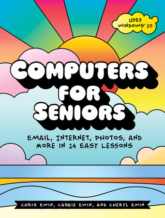 Computers for Seniors by Chris Ewin, Carrie Ewin and Cheryl Ewin