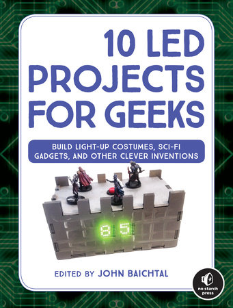 10 LED Projects for Geeks by John Baichtal