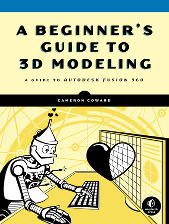 A Beginner's Guide to 3D Modeling by Cameron Coward