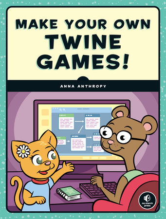 Make Your Own Twine Games! by Anna Anthropy