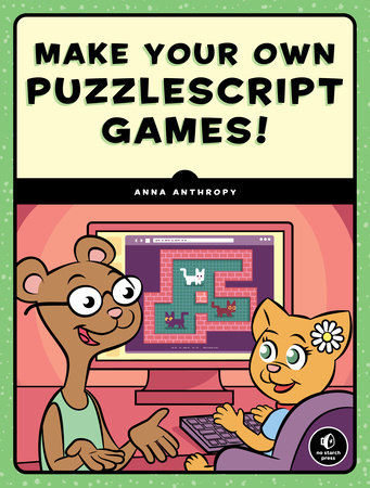 Make Your Own PuzzleScript Games! by Anna Anthropy