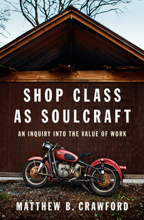 Shop Class as Soulcraft by Matthew B. Crawford