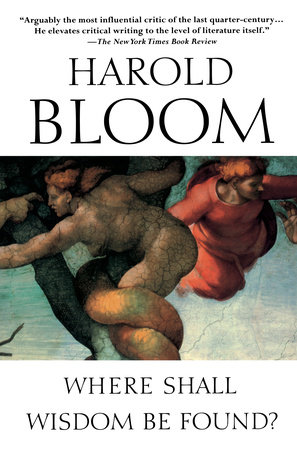 Where Shall Wisdom Be Found? by Harold Bloom