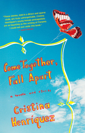 Come Together, Fall Apart by Cristina Henriquez