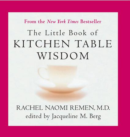 the little book of kitchen table wisdomrachel naomi remen