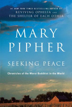 Seeking Peace by Mary Pipher, PhD