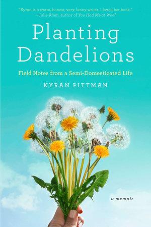 Planting Dandelions by Kyran Pittman