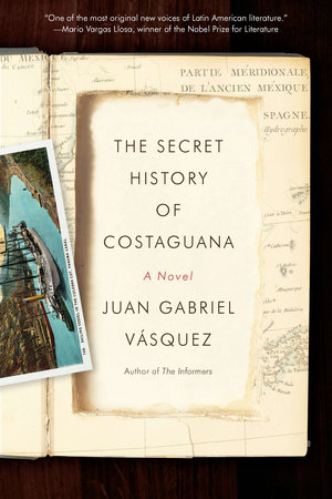 The Secret History of Costaguana by Juan Gabriel Vásquez