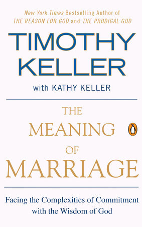 The Meaning of Marriage by Timothy Keller and Kathy Keller