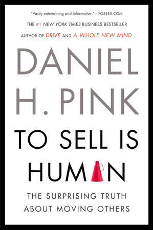 To Sell Is Human by Daniel H. Pink