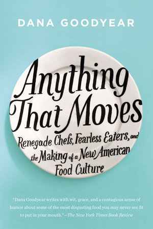 Anything That Moves by Dana Goodyear
