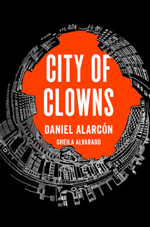 City of Clowns by Daniel Alarcón and Sheila Alvarado
