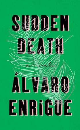 Sudden Death by Álvaro Enrigue