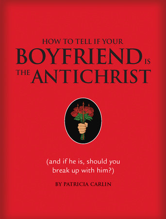 How to Tell if Your Boyfriend Is the Antichrist by Patricia Carlin
