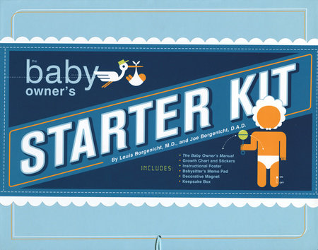 The Baby Owner's Starter Kit by Louis Borgenicht, M.D. and Joe Borgenicht, D.A.D.