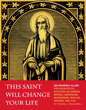 This Saint Will Change Your Life by Thomas J. Craughwell
