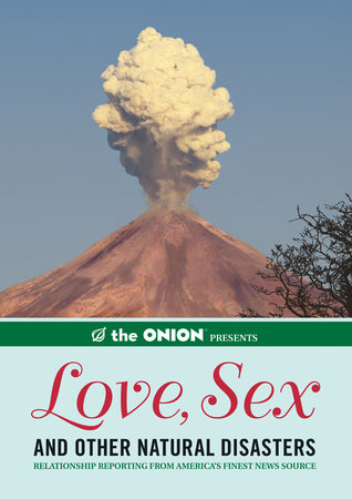 The Onion Presents: Love, Sex, and Other Natural Disasters by The Staff of The Onion