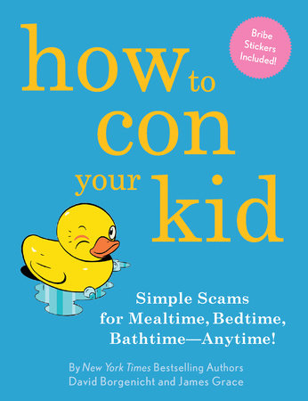 How to Con Your Kid by David Borgenicht and James Grace