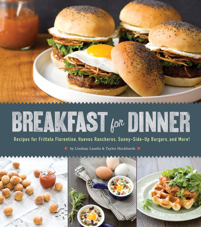 Breakfast for Dinner by Lindsay Landis and Taylor Hackbarth