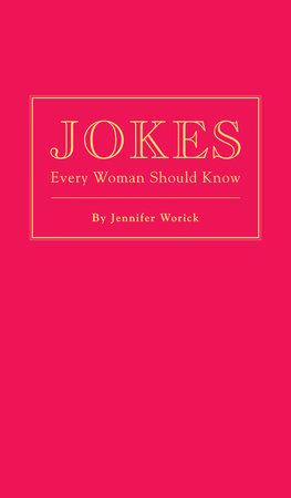 Jokes Every Woman Should Know by Jennifer Worick