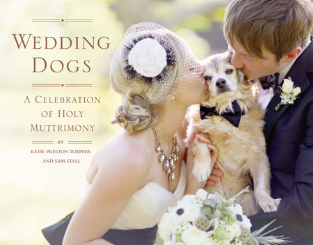 Wedding Dogs by Katie Preston Toepfer and Sam Stall