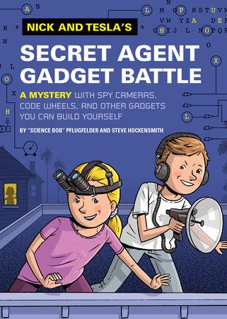 Nick and Tesla's Secret Agent Gadget Battle by Bob Pflugfelder and Steve Hockensmith