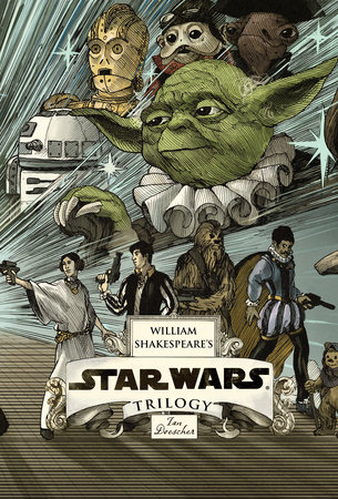 William Shakespeare's Star Wars Trilogy: The Royal Imperial Boxed Set by Ian Doescher