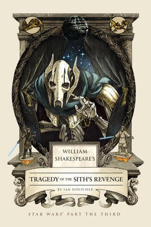 William Shakespeare's Tragedy of the Sith's Revenge by Ian Doescher