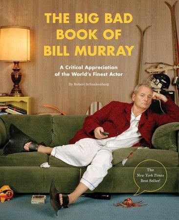 The Big Bad Book of Bill Murray by Robert Schnakenberg