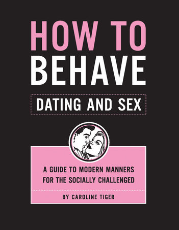 How to behave dating and sex caroline tiger