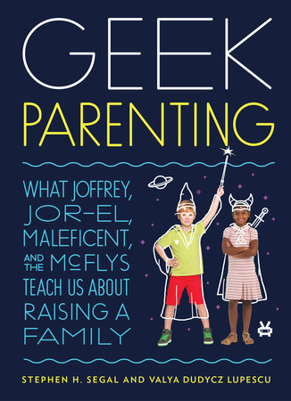 Geek Parenting by Stephen H. Segal and Valya Dudycz Lupescu
