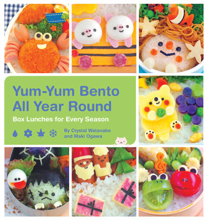 Yum-Yum Bento All Year Round by Crystal Watanabe and Maki Ogawa