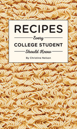Recipes Every College Student Should Know by Christine Nelson