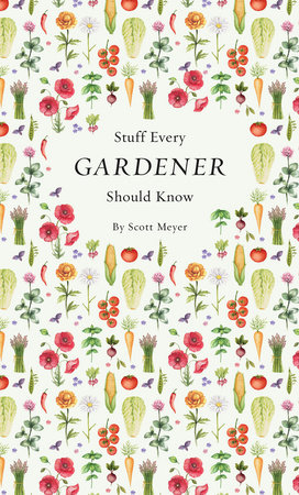 Stuff Every Gardener Should Know by Scott Meyer