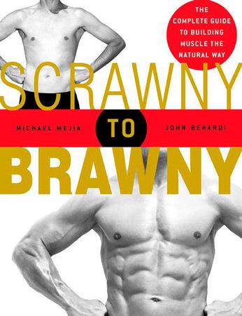 Scrawny to Brawny by Michael Mejia and John Berardi