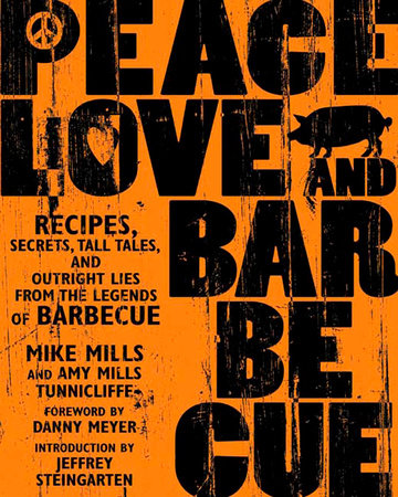 Peace, Love, & Barbecue by Mike Mills, Amy Mills Tunnicliffe and Jeffrey Steingarten